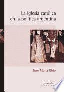 La iglesia católica en la política argentina