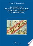 La Iglesia y la Política española 1931-1978. La Segunda República y el Franquismo