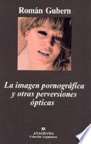 La imagen pornográfica y otras perversiones ópticas