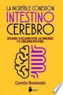 LA INCREIBLE CONEXION INTESTINO CEREBRO/ THE INCREDIBLE BRAIN INTESTINAL CONNECTION.