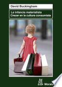 La infancia materialista. Crecer en la cultura consumista