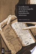 La influencia de la historiografía española en la producción americana