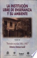 La Institución Libre de Enseñanza y su ambiente: Periodo escolar (1881-1907)