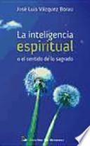 La inteligencia espiritual o El sentido de lo sagrado