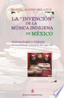 La invención de la música indígena de México
