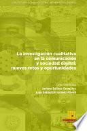 La investigación cualitativa en la comunicación y sociedad digital nuevos retos y oportunidades