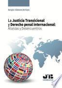 La Justicia Transicional y Derecho penal internacional: Alianzas y Desencuentros