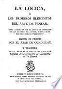 La lógica, ó Los primeros elementos del arte de pensar ... escrita en frances por el Abad de Condillac, y traducida por D. Bernardo Maria de Calzada