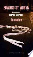 La madre : las novelas de Patrick Melrose