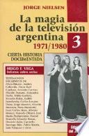 La magia de la televisión argentina: 1971-1980 cierta historia documentada