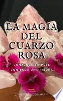 La Magia del Cuarzo Rosa: Conjuros Simples Con Solo Una Piedra