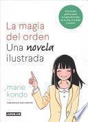 La Magia del Orden. La Novela: Una Novela Gráfica Sobre La Magia del Orden En La Vida, El Trabajo Y El Amor / The Life-Changing Manga of Tidying Up