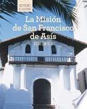 La Misión de San Francisco de Asís (Discovering Mission San Francisco de Asís)
