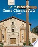 La Misión de Santa Clara de Asís (Discovering Mission Santa Clara de Asís)