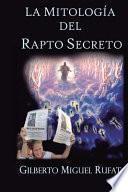 La mitologia del rapto secreto