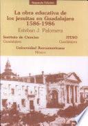 La obra educativa de los jesuitas en Guadalajara, 1586-1986