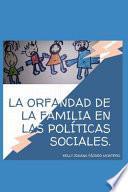 La Orfandad de la Familia en las Políticas Sociales