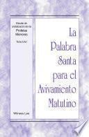 La Palabra Santa para el Avivamiento Matutino - Estudio de cristalizacion de los Profetas Menores, Tomo 1