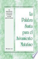 La Palabra Santa para el Avivamiento Matutino - La experiencia, crecimiento y ministerio de vida para el Cuerpo