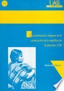 La participación indígena en la construcción de la República de Guatemala, S. XIX