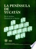 La Península de Yucatán en el Archivo General de la Nación