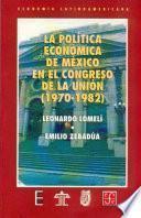 La política económica de México en el Congreso de la Unión, 1970-1982