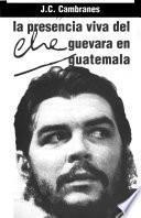 La presencia viva del Che Guevara en Guatemala