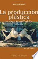 La producción plástica emergente en Córdoba (1970-2000)