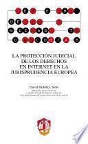 La protección judicial de los derechos en internet en la jurisprudencia europea