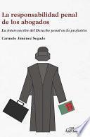 La responsabilidad penal de los abogados.La intervención del derecho penal en la profesión
