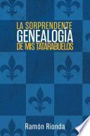 La Sorprendente Genealogía De Mis Tatarabuelos