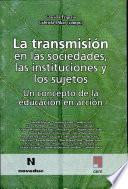 La Transmisión en las sociedades, las instituciones y los sujetos