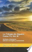 La Trilogía de Alguien Como Tú, Vol. III