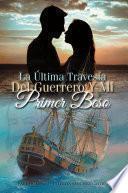 La Última Travesía Del Guerrero Y Mi Primer Beso