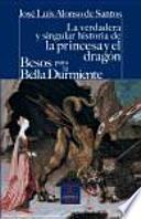 La verdadera y singular historia de la princesa y el dragón / Besos para le bella durmiente