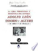 La vida tormentosa y romántica del general Adolfo León Ossorio y Agüero