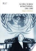 La vida y la época de Raúl Prebisch, 1901-1986