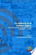 La violencia en la realidad digital. Presencia y difusión en las redes sociales y dispositivos móviles