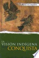 La visión indígena de la conquista