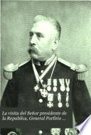 La visita del Señor presidente de la Republica, General Porfirio Diaz, a la ciudad de Monterrey, en diciembre de 1898