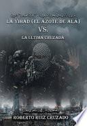 La Yihad el Azote de Alá vs. La última Cruzada