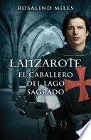 Lanzarote, el caballero del lago sagrado (Trilogía de Ginebra 2)