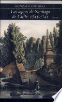 Las aguas de Santiago de Chile, 1541-1999: Los primeros doscientos años, 1541-1741