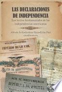 Las declaraciones de independencia. Los textos fundamentales de las independencias americanas