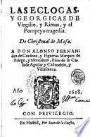 Las eclogas, y georgicas de Virgilio, y rimas, y el Pompeyo tragedia. De Christoual de Mesa. A don Alonso Fernandez de Cordoua, ..