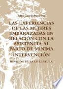 LAS EXPERIENCIAS DE LAS MUJERES EMBARAZADAS EN RELACIîN CON LA ASISTENCIA AL PARTO DE MêNIMA INTERVENCIîN. REVISIîN DE LA LITERATURA.