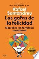Las Gafas de la Felicidad. Edicion 5to. Aniversario: Descubre Tu Fortaleza Emocional / The Lenses of Happiness