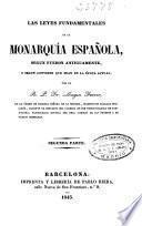 Las leyes fundamentales de la monarquía española segun fueron antiguamente y segun conviene que sean en la época actual