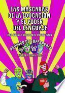 Las máscaras de la educación y el poder del lenguaje