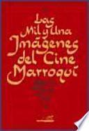 Las mil y una imagenes del cine Marroqui/ The Thousand and One Images of the Moroccan Cinema